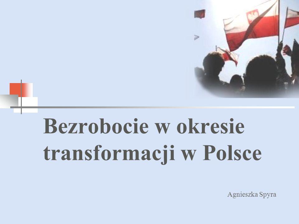 Bezrobocie w okresie transformacji w Polsce Agnieszka Spyra