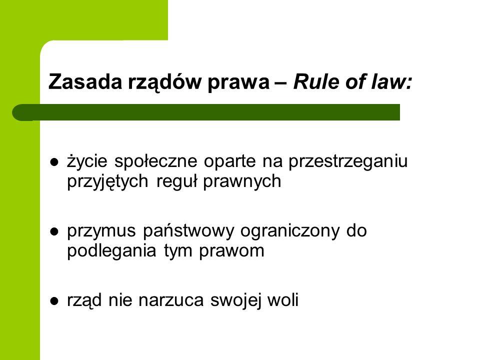 Zasada rządów prawa – Rule of law: życie społeczne oparte na przestrzeganiu przyjętych reguł prawnych przymus państwowy ograniczony do podlegania tym