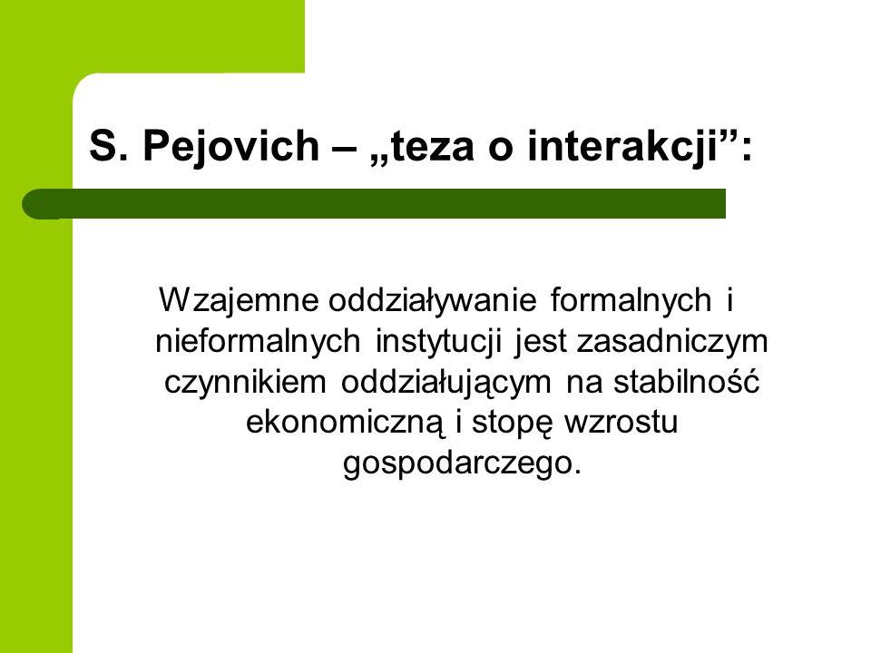 S. Pejovich – teza o interakcji: Wzajemne oddziaływanie formalnych i nieformalnych instytucji jest zasadniczym czynnikiem oddziałującym na stabilność
