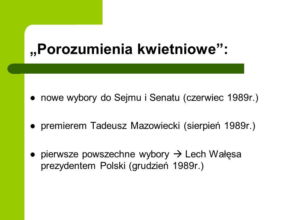 Porozumienia kwietniowe: nowe wybory do Sejmu i Senatu (czerwiec 1989r.) premierem Tadeusz Mazowiecki (sierpień 1989r.) pierwsze powszechne wybory Lec