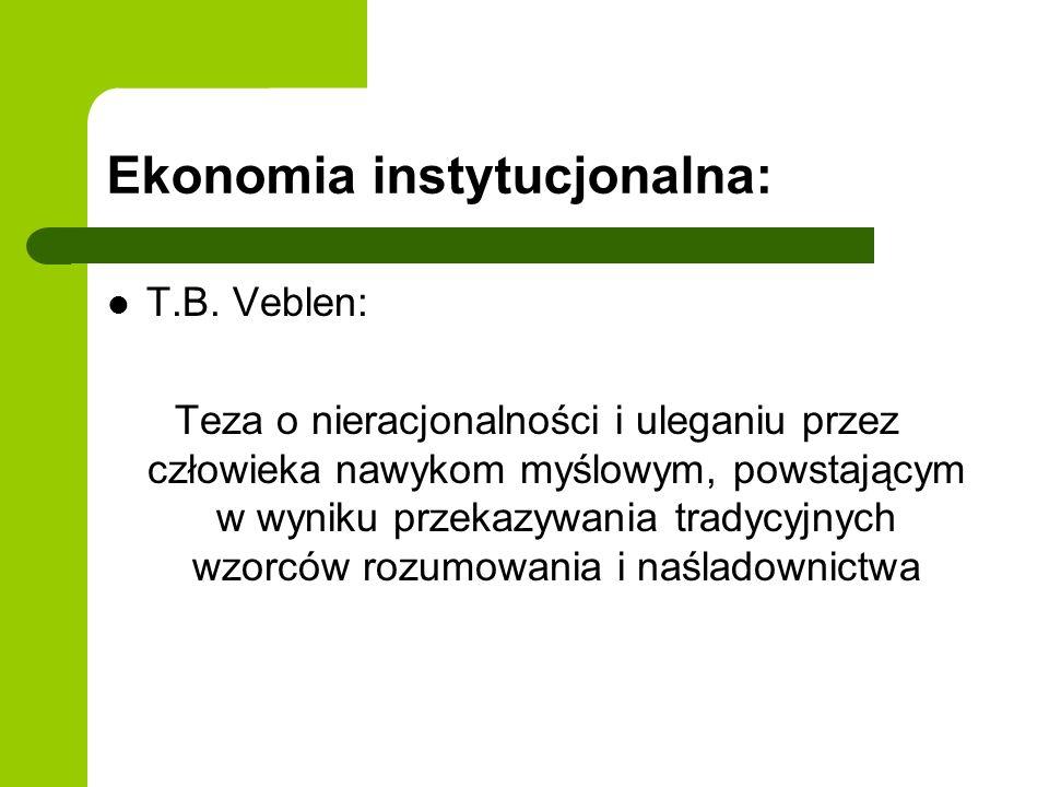 Ekonomia instytucjonalna: T.B. Veblen: Teza o nieracjonalności i uleganiu przez człowieka nawykom myślowym, powstającym w wyniku przekazywania tradycy