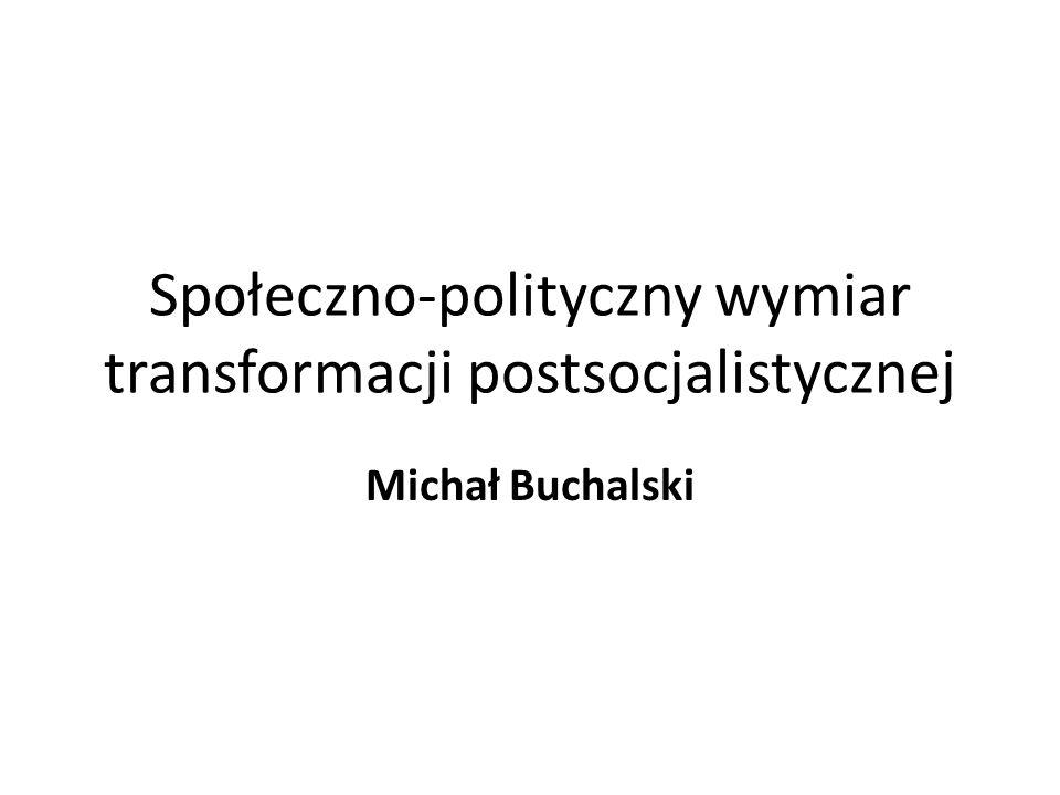 Społeczno-polityczny wymiar transformacji postsocjalistycznej Michał Buchalski