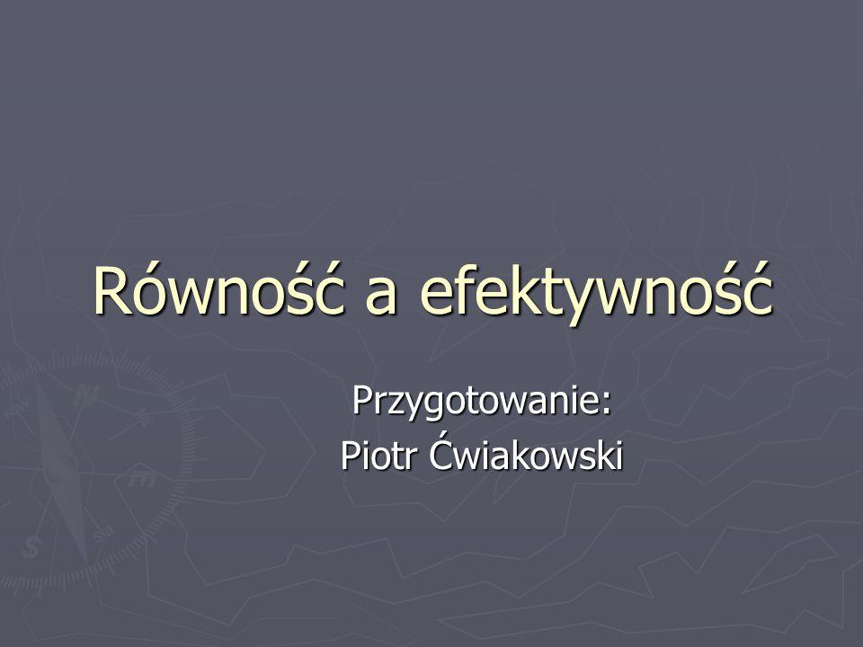 Równość a efektywność Przygotowanie: Piotr Ćwiakowski