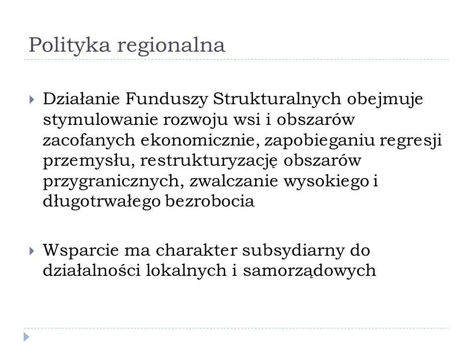 Polityka regionalna (1988-1992) Podział regionów ze względu na cel wsparcia: cel 1 - wspieranie rozwoju i dostosowanie strukturalne regionów słabo rozwiniętych cel 2 - restrukturyzacja regionów, obszarów przygranicznych lub części regionów, które są dotknięte regresją przemysłu cel 3 - zwalczanie długotrwałego bezrobocia cel 4 - pomoc w zatrudnieniu ludziom młodym cel 5 - reformy Wspólnej Polityki Rolnej a) dostosowanie struktur produkcyjnych b) wspieranie obszarów rozwoju wiejskich