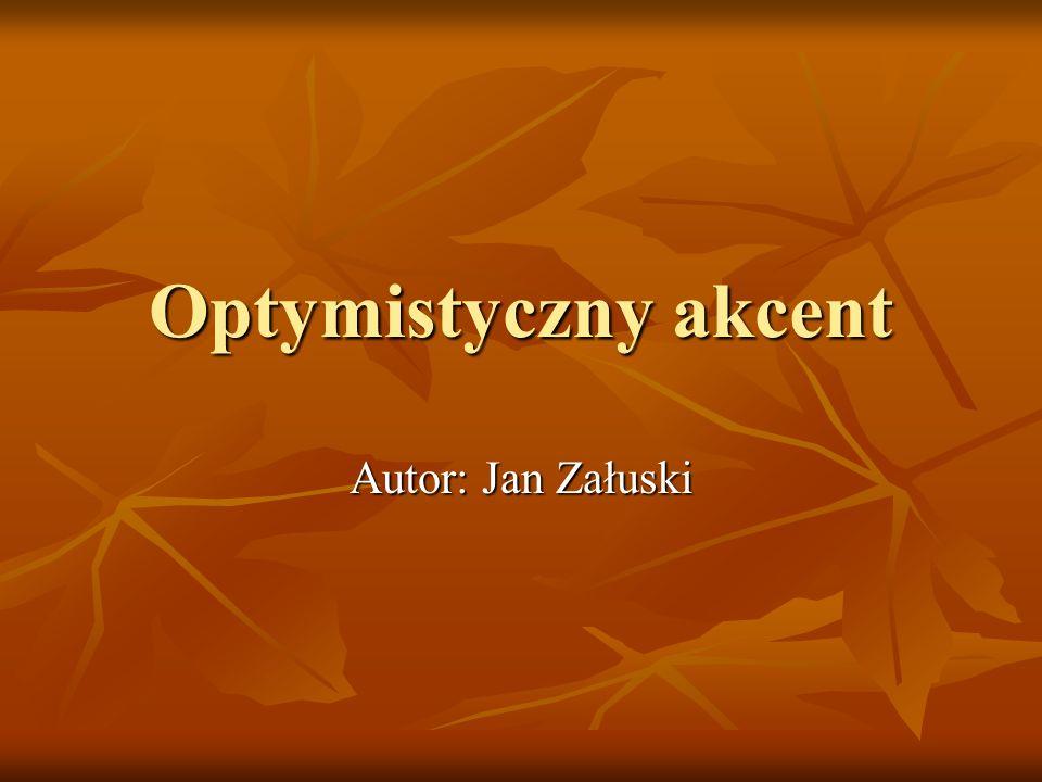 Optymistyczny akcent Autor: Jan Załuski
