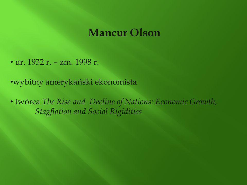 Teoria Mancura Olsona występowanie koalicji dystrybucyjnych występowanie grup interesu jako ważny czynnik wzrostu bezrobocia negatywne skutki oddziaływania grup nacisku