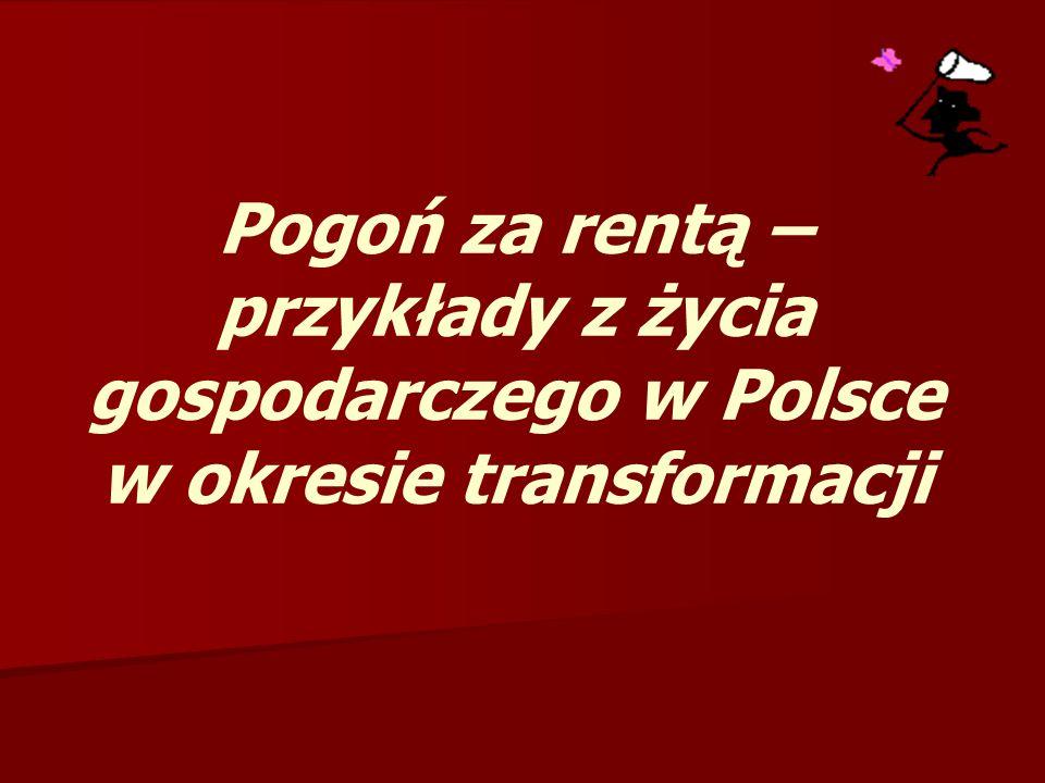 Pogoń za rentą – przykłady z życia gospodarczego w Polsce w okresie transformacji