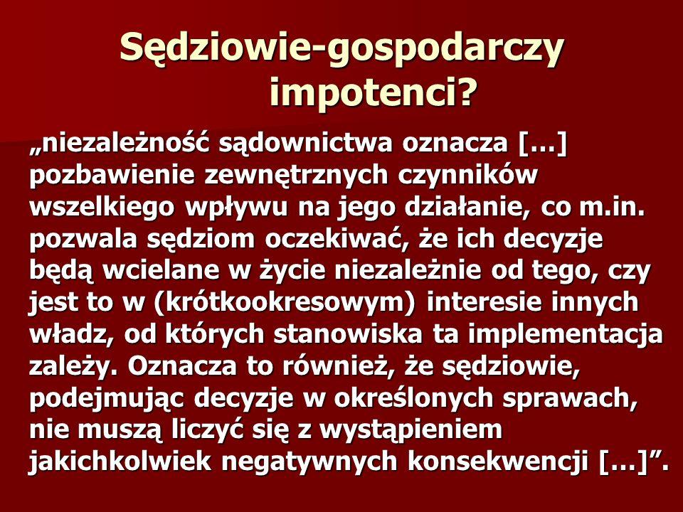 Sędziowie-gospodarczy impotenci? niezależność sądownictwa oznacza […] pozbawienie zewnętrznych czynników wszelkiego wpływu na jego działanie, co m.in.