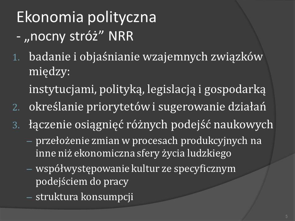 Ekonomia polityczna - metodologia interdyscyplinarność ewolucyjność holistyczność i systemowe podejście analizowanie wzajemnych związków między władzą a rynkiem normatywność ekonomii jako pomoc w polityce ekonomiczno-społecznej (np.