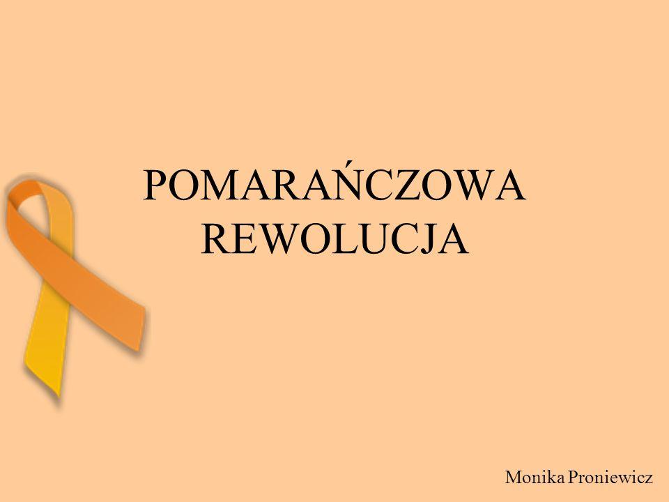 POMARAŃCZOWA REWOLUCJA Monika Proniewicz