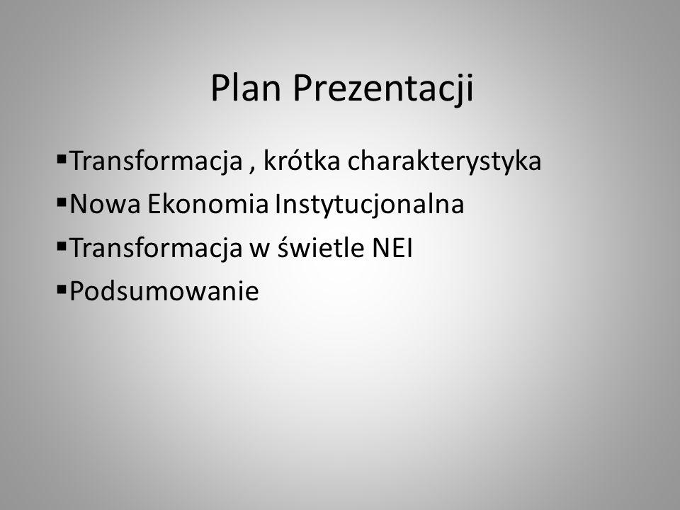 Plan Prezentacji Transformacja, krótka charakterystyka Nowa Ekonomia Instytucjonalna Transformacja w świetle NEI Podsumowanie