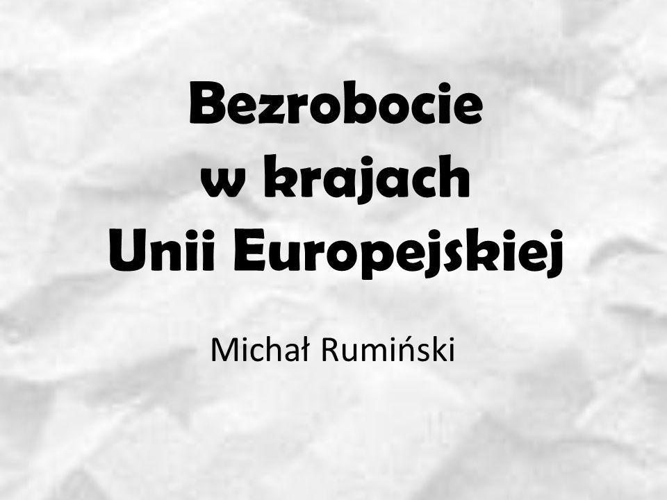 Bezrobocie w krajach Unii Europejskiej Michał Rumiński