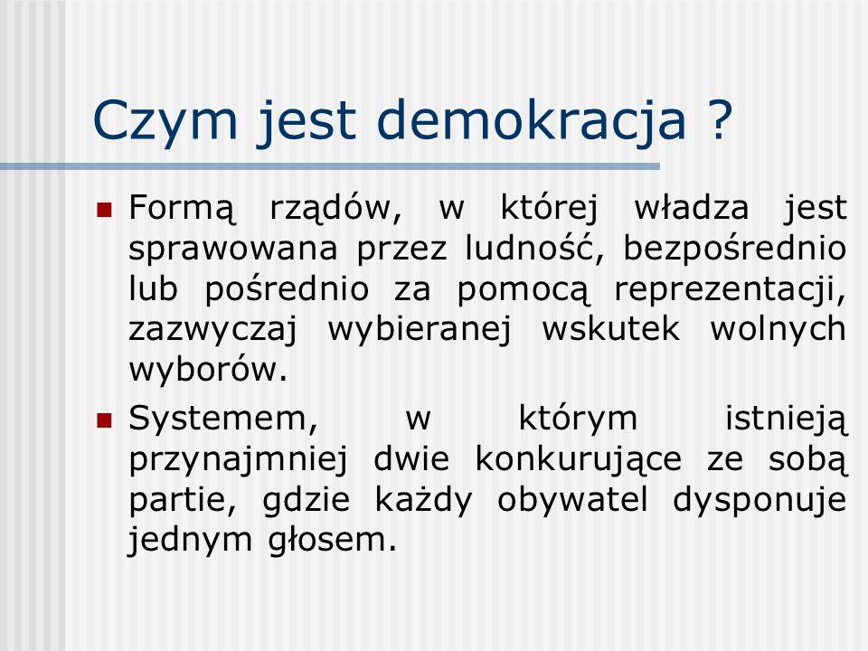 Czym jest demokracja ? Formą rządów, w której władza jest sprawowana przez ludność, bezpośrednio lub pośrednio za pomocą reprezentacji, zazwyczaj wybi