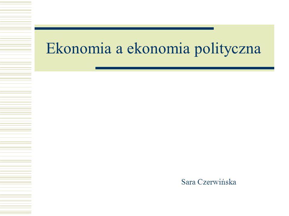 Ekonomia a ekonomia polityczna Sara Czerwińska