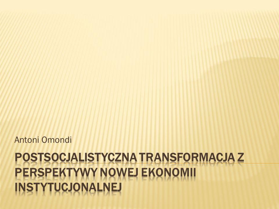 Teza o interakcji Wpływ etosu instytucji nieformalnych na transformacje Zależność miedzy polityką, ekonomią i rozwojem gospodarczym Przykład Polski