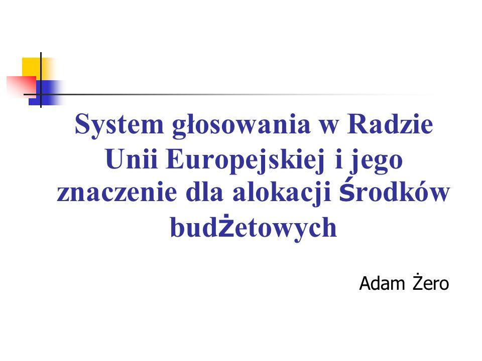 System głosowania w Radzie Unii Europejskiej i jego znaczenie dla alokacji ś rodków bud ż etowych Adam Żero