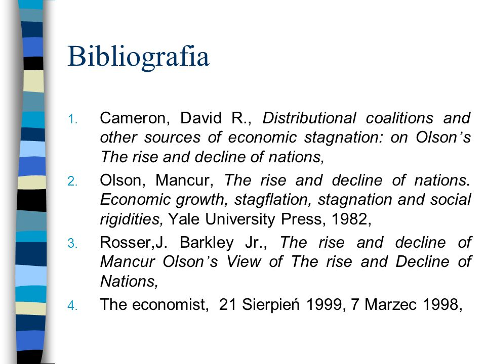 Bibliografia 1. Cameron, David R., Distributional coalitions and other sources of economic stagnation: on Olson s The rise and decline of nations, 2.