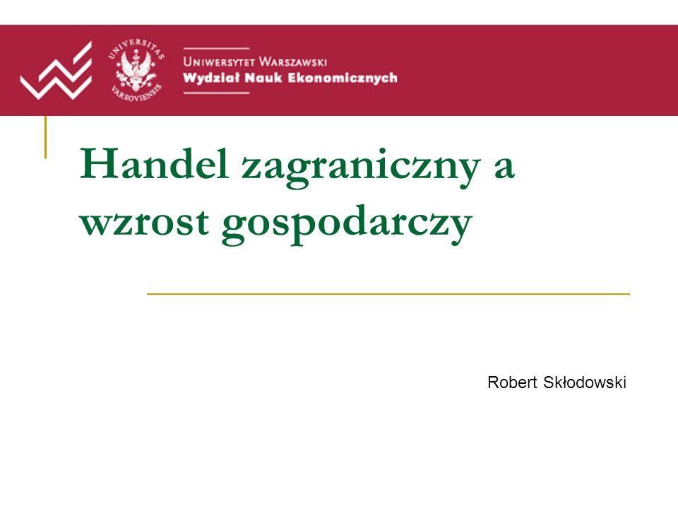 Handel zagraniczny a wzrost gospodarczy Robert Skłodowski