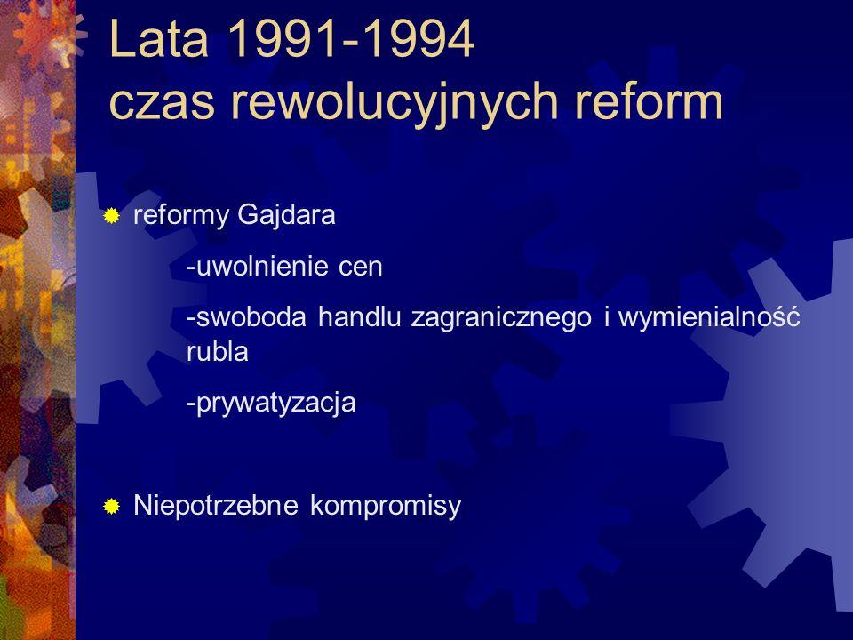 Lata 1991-1994 czas rewolucyjnych reform reformy Gajdara -uwolnienie cen -swoboda handlu zagranicznego i wymienialność rubla -prywatyzacja Niepotrzebn