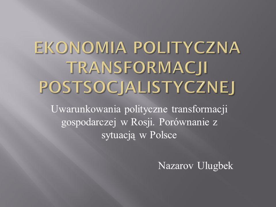 Uwarunkowania polityczne transformacji gospodarczej w Rosji. Porównanie z sytuacją w Polsce Nazarov Ulugbek