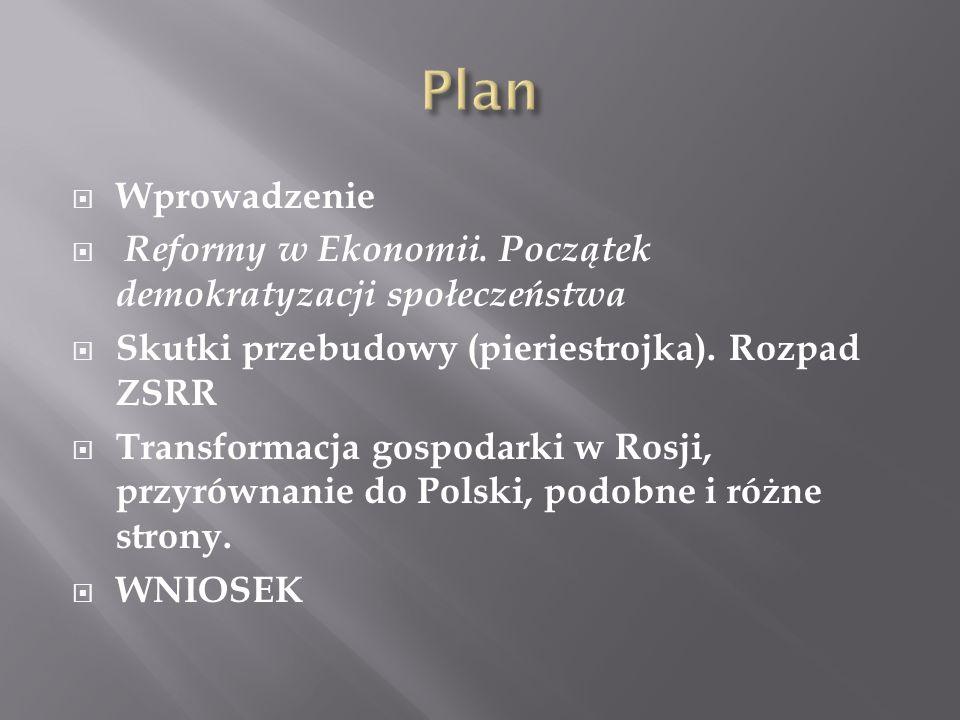 Wprowadzenie Reformy w Ekonomii. Początek demokratyzacji społeczeństwa Skutki przebudowy (pieriestrojka). Rozpad ZSRR Transformacja gospodarki w Rosji