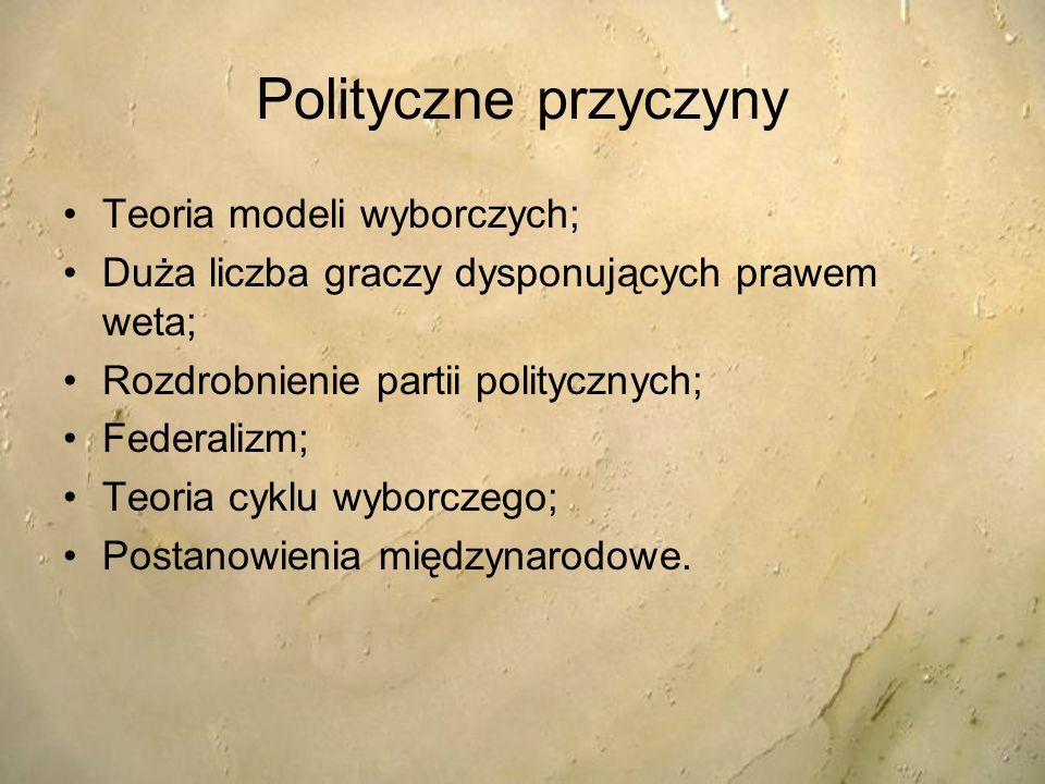 Polityczne przyczyny Teoria modeli wyborczych; Duża liczba graczy dysponujących prawem weta; Rozdrobnienie partii politycznych; Federalizm; Teoria cyk