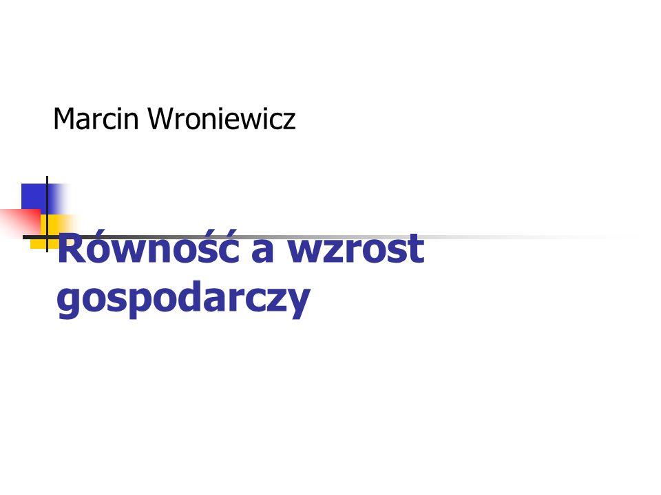 Równość a wzrost gospodarczy Marcin Wroniewicz