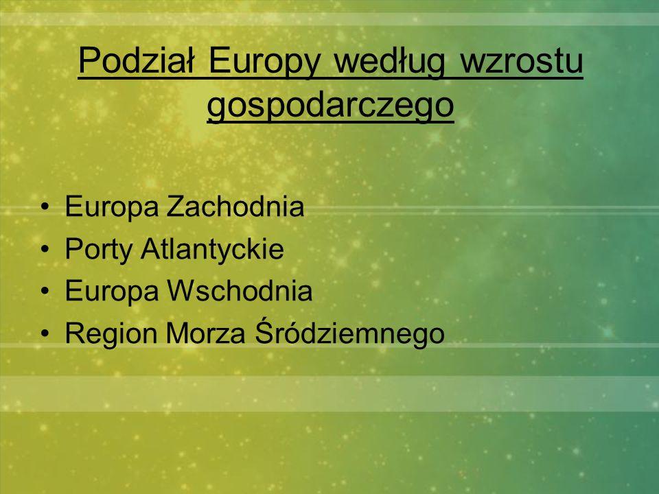 Podział Europy według wzrostu gospodarczego Europa Zachodnia Porty Atlantyckie Europa Wschodnia Region Morza Śródziemnego