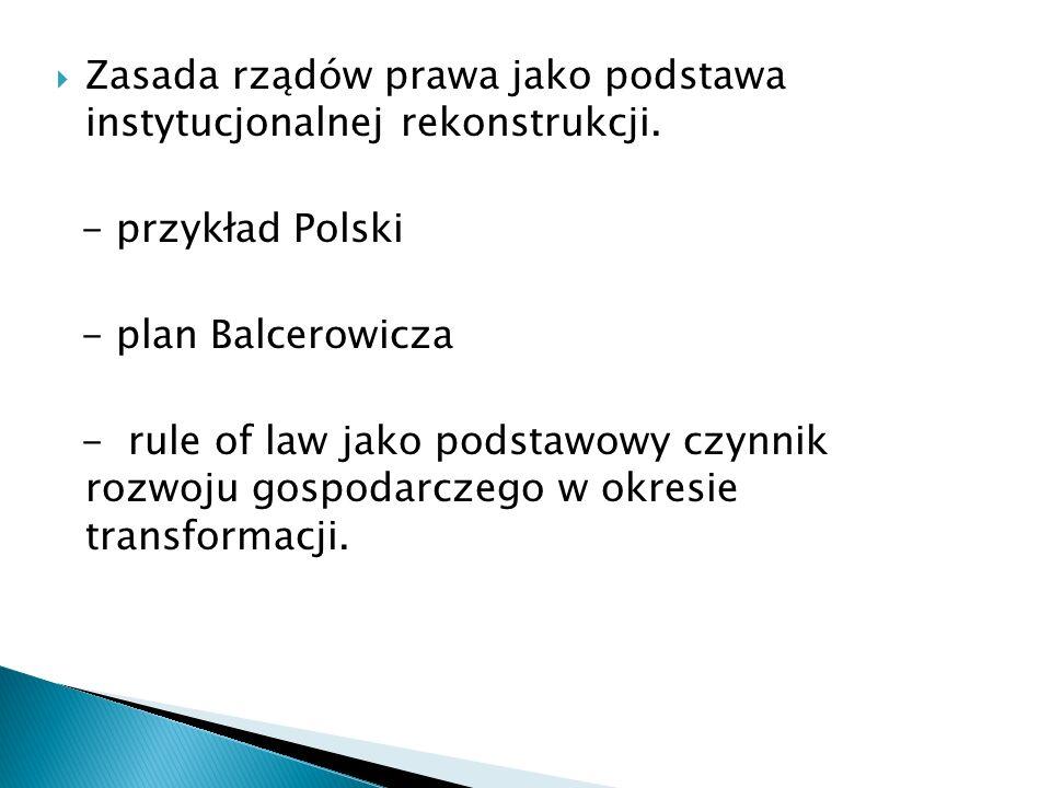 Zasada rządów prawa jako podstawa instytucjonalnej rekonstrukcji. - przykład Polski - plan Balcerowicza - rule of law jako podstawowy czynnik rozwoju