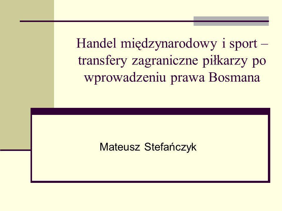 Handel międzynarodowy i sport – transfery zagraniczne piłkarzy po wprowadzeniu prawa Bosmana Mateusz Stefańczyk