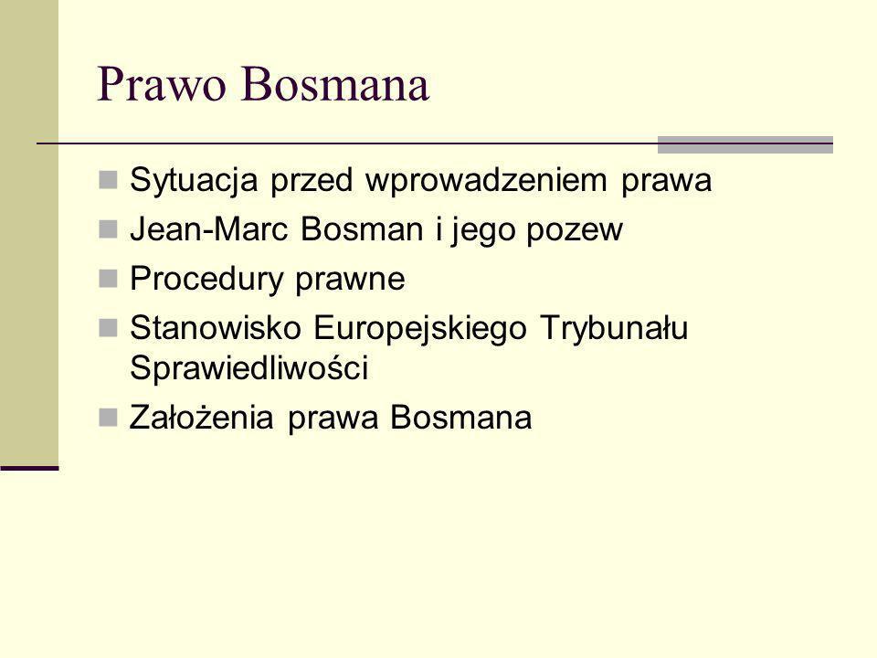 Prawo Bosmana Sytuacja przed wprowadzeniem prawa Jean-Marc Bosman i jego pozew Procedury prawne Stanowisko Europejskiego Trybunału Sprawiedliwości Zał