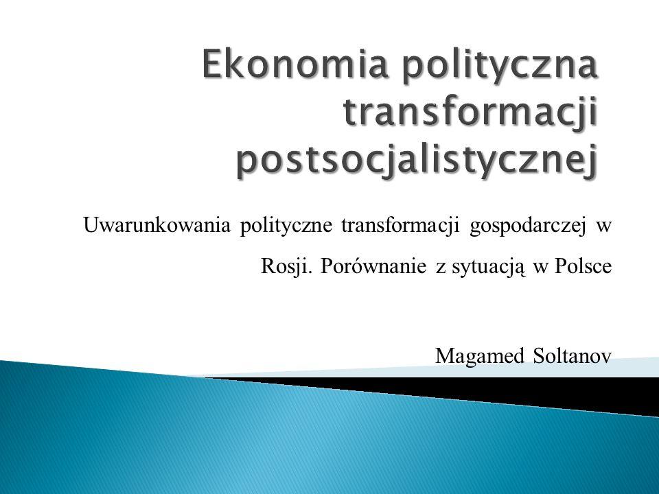 Uwarunkowania polityczne transformacji gospodarczej w Rosji. Porównanie z sytuacją w Polsce Magamed Soltanov