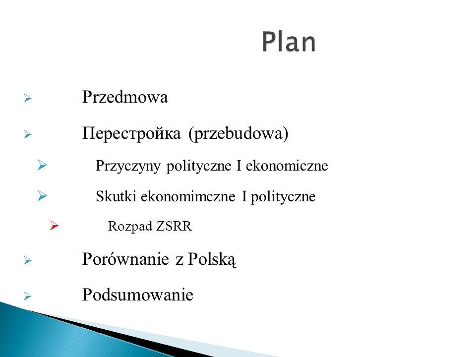 Przedmowa Перестройка (przebudowa) Przyczyny polityczne I ekonomiczne Skutki ekonomimczne I polityczne Rozpad ZSRR Porównanie z Polską Podsumowanie