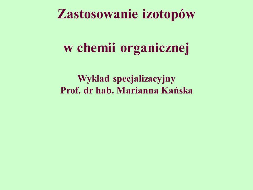 Zastosowanie izotopów w chemii organicznej Wykład specjalizacyjny Prof. dr hab. Marianna Kańska