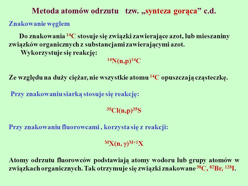 Metoda atomów odrzutu tzw. synteza gorąca c.d. Znakowanie węglem Do znakowania 14 C stosuje się związki zawierające azot, lub mieszaniny związków orga
