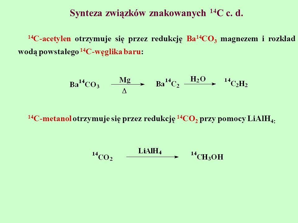 Synteza związków znakowanych 14 C c. d. 14 C-acetylen otrzymuje się przez redukcję Ba 14 CO 3 magnezem i rozkład wodą powstałego 14 C-węglika baru: 14
