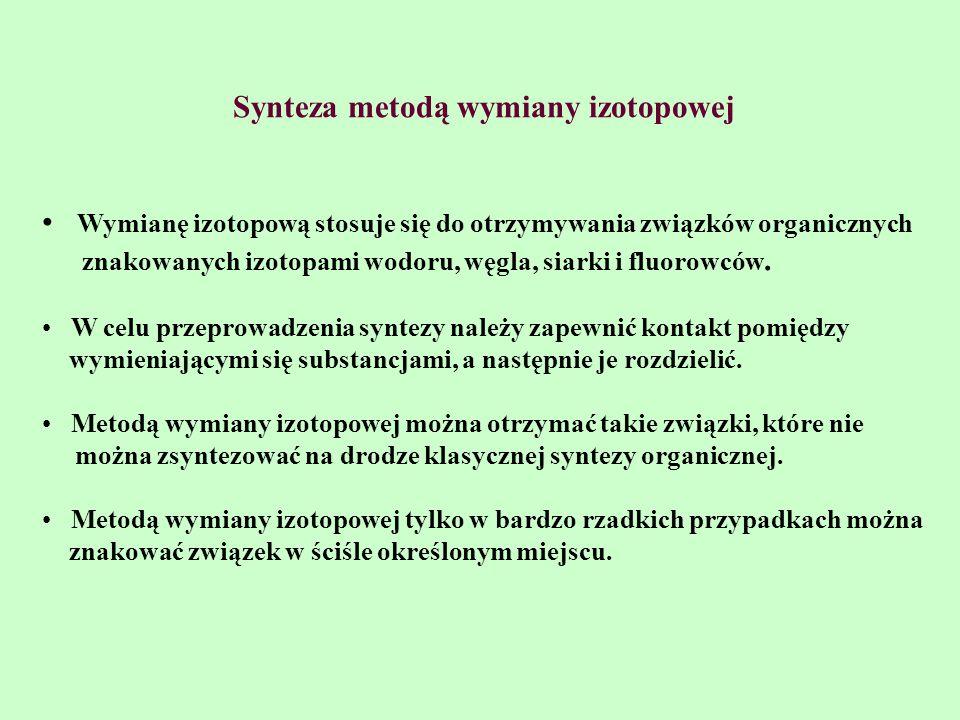 Synteza metodą wymiany izotopowej Wymianę izotopową stosuje się do otrzymywania związków organicznych znakowanych izotopami wodoru, węgla, siarki i fl