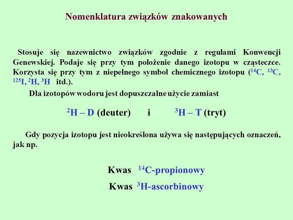 Nomenklatura związków znakowanych Stosuje się nazewnictwo związków zgodnie z regułami Konwencji Genewskiej. Podaje się przy tym położenie danego izoto