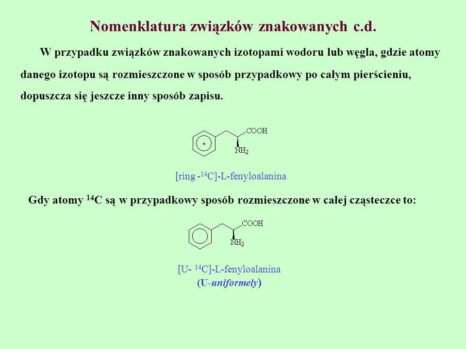 Nomenklatura związków znakowanych c.d. W przypadku związków znakowanych izotopami wodoru lub węgla, gdzie atomy danego izotopu są rozmieszczone w spos