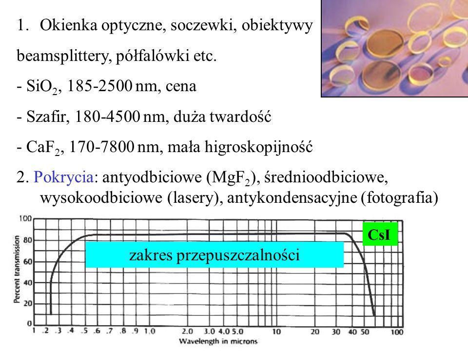 1.Okienka optyczne, soczewki, obiektywy beamsplittery, półfalówki etc. - SiO 2, 185-2500 nm, cena - Szafir, 180-4500 nm, duża twardość - CaF 2, 170-78