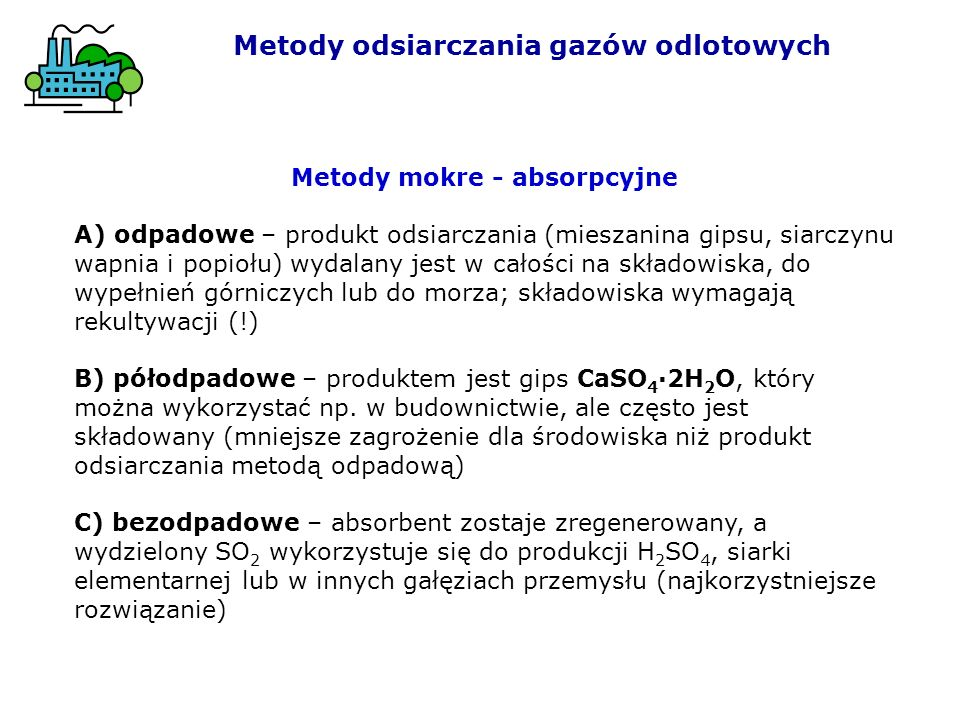 Metody mokre - absorpcyjne A) odpadowe – produkt odsiarczania (mieszanina gipsu, siarczynu wapnia i popiołu) wydalany jest w całości na składowiska, d