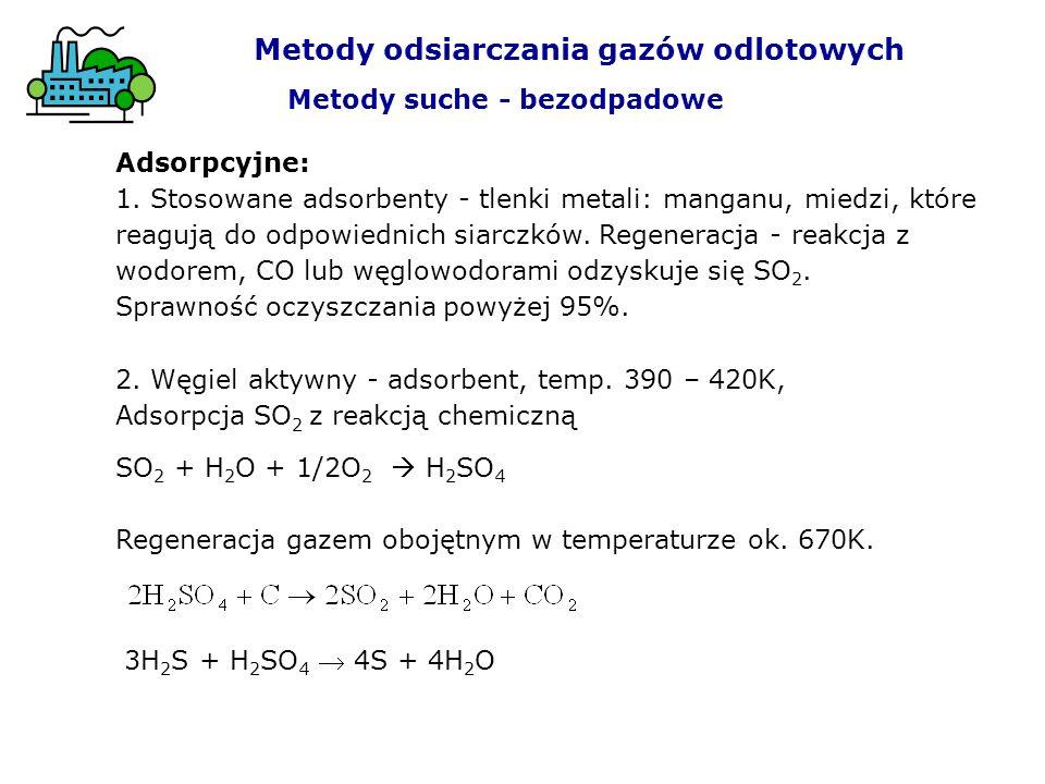 Adsorpcyjne: 1. Stosowane adsorbenty - tlenki metali: manganu, miedzi, które reagują do odpowiednich siarczków. Regeneracja - reakcja z wodorem, CO lu