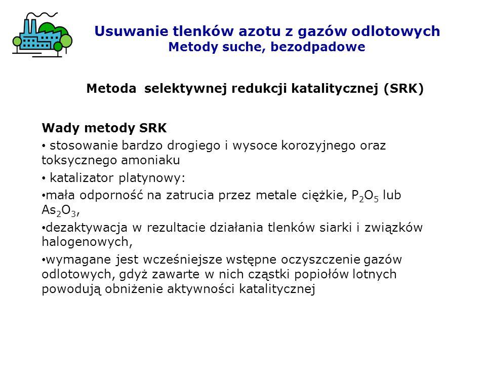 Metoda selektywnej redukcji katalitycznej (SRK) Wady metody SRK stosowanie bardzo drogiego i wysoce korozyjnego oraz toksycznego amoniaku katalizator