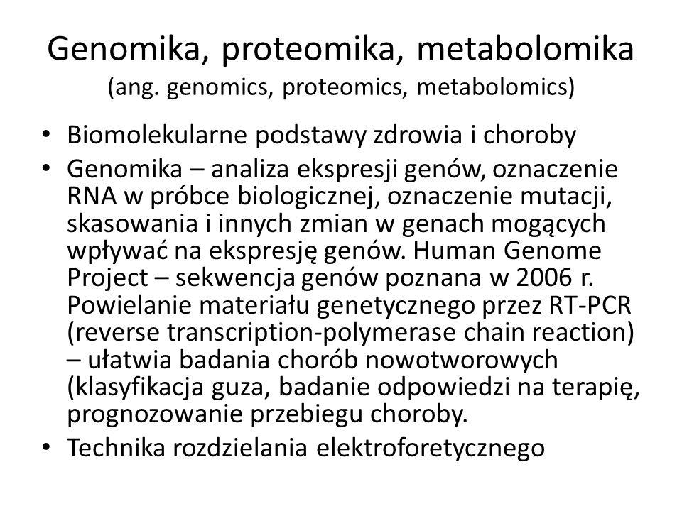 Genomika, proteomika, metabolomika (ang. genomics, proteomics, metabolomics) Biomolekularne podstawy zdrowia i choroby Genomika – analiza ekspresji ge