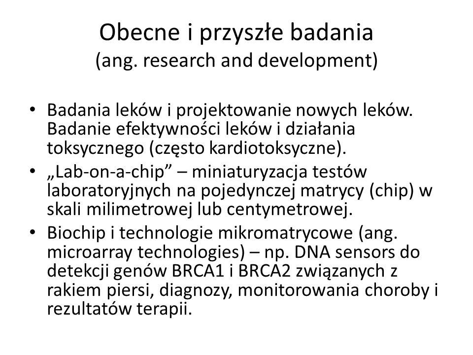 Obecne i przyszłe badania (ang. research and development) Badania leków i projektowanie nowych leków. Badanie efektywności leków i działania toksyczne