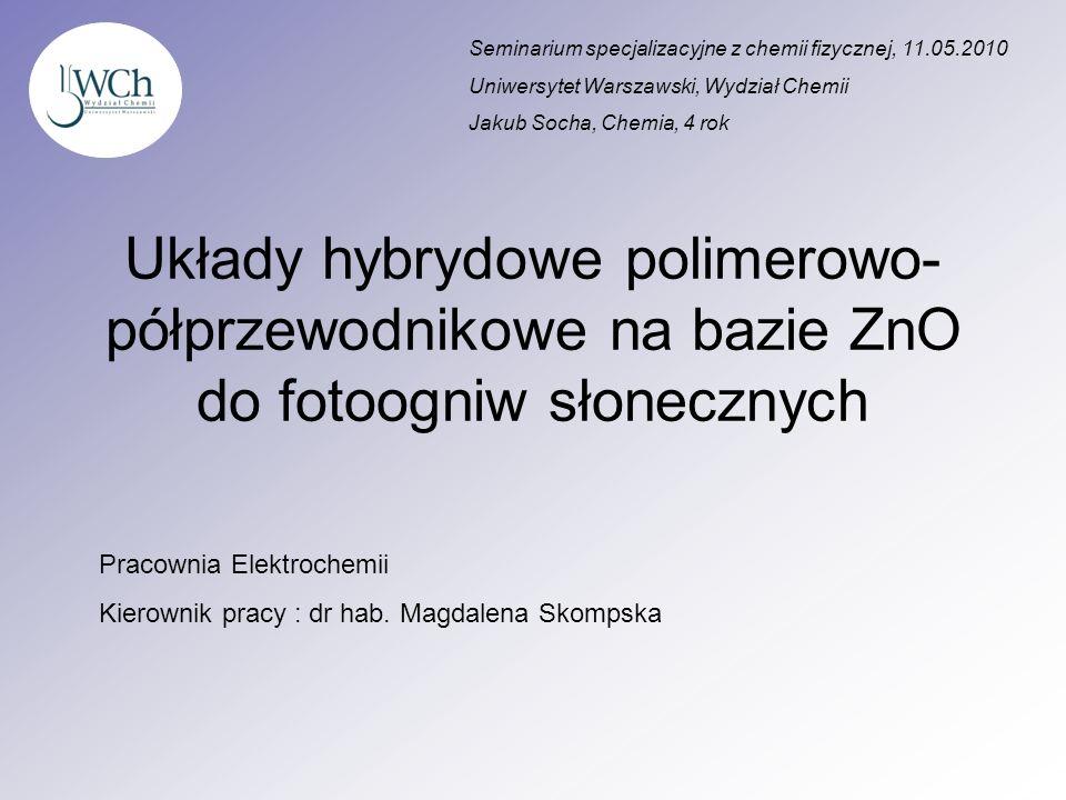 Układy hybrydowe polimerowo- półprzewodnikowe na bazie ZnO do fotoogniw słonecznych Seminarium specjalizacyjne z chemii fizycznej, 11.05.2010 Uniwersy