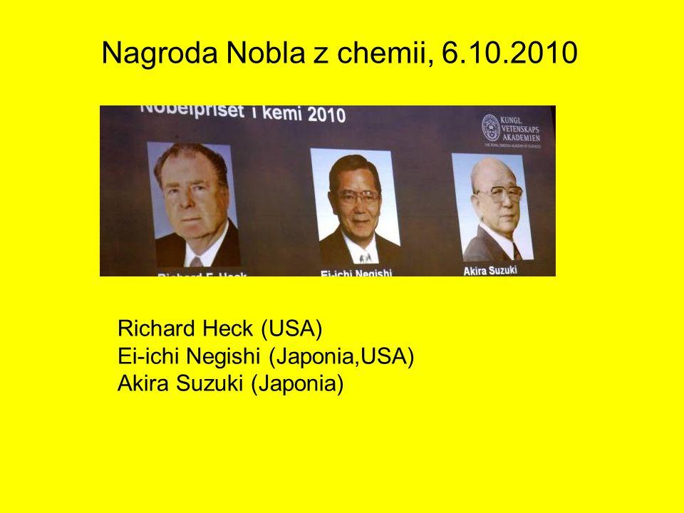 Nagroda Nobla z chemii, 6.10.2010 Richard Heck (USA) Ei-ichi Negishi (Japonia,USA) Akira Suzuki (Japonia)