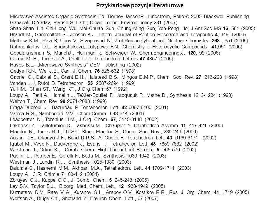 Przykładowe pozycje literaturowe Microvawe Assisted Organic Synthesis Ed. Tierney,JansonP., Lindstrom, Pelle;© 2005 Blackwell Publishing Ganapati D.Ya