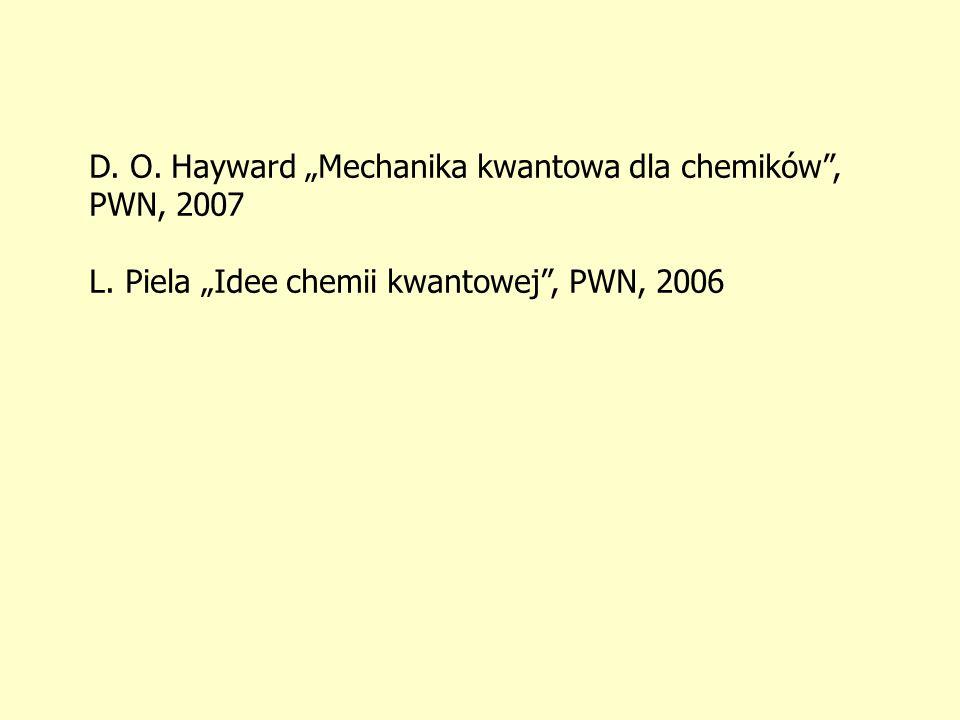 D. O. Hayward Mechanika kwantowa dla chemików, PWN, 2007 L. Piela Idee chemii kwantowej, PWN, 2006