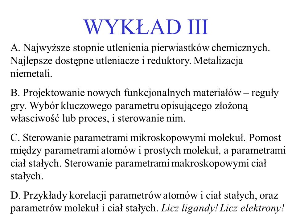 WYKŁAD III A. Najwyższe stopnie utlenienia pierwiastków chemicznych. Najlepsze dostępne utleniacze i reduktory. Metalizacja niemetali. B. Projektowani